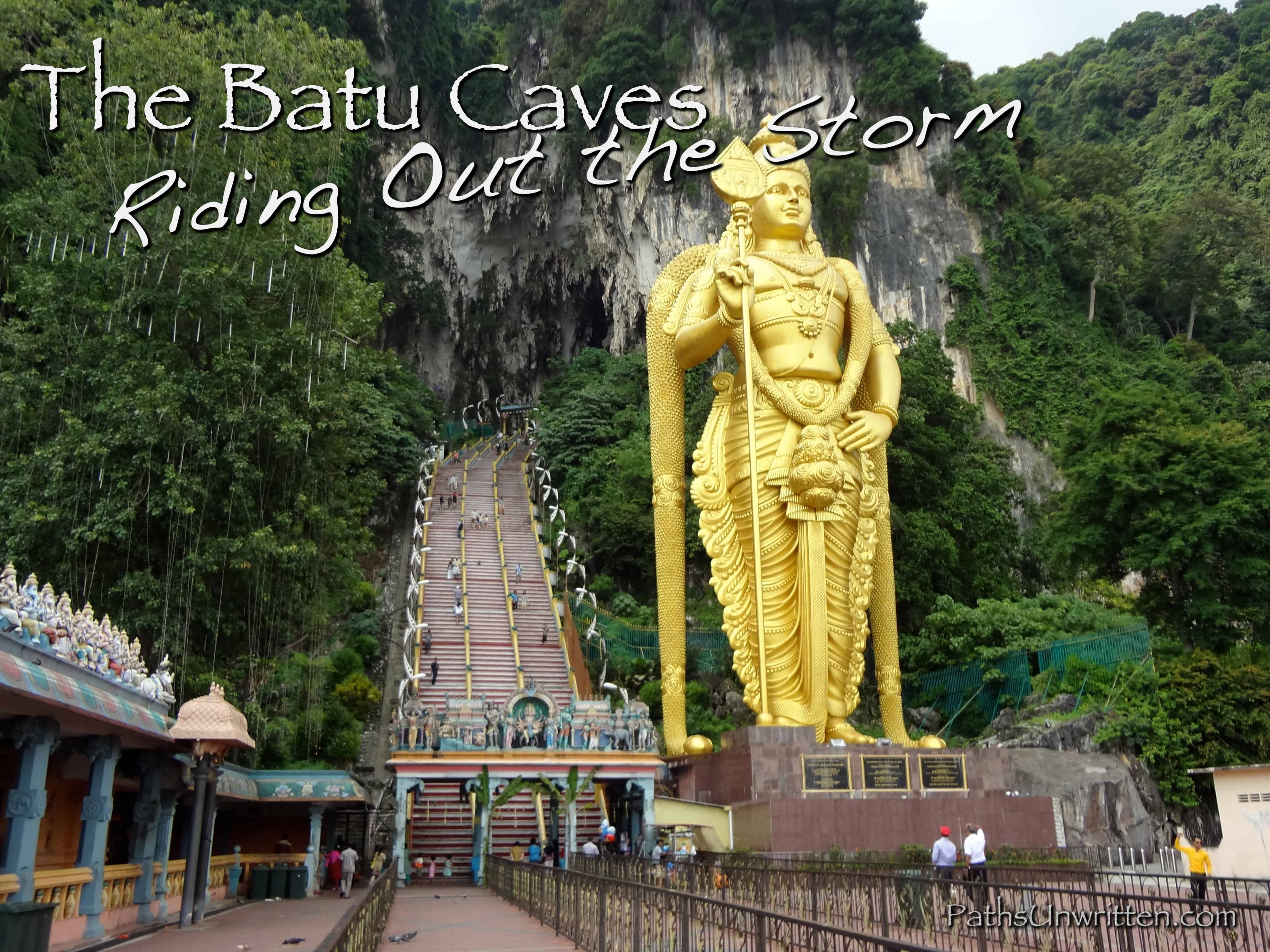 The Batu Caves – Riding Out the Storm