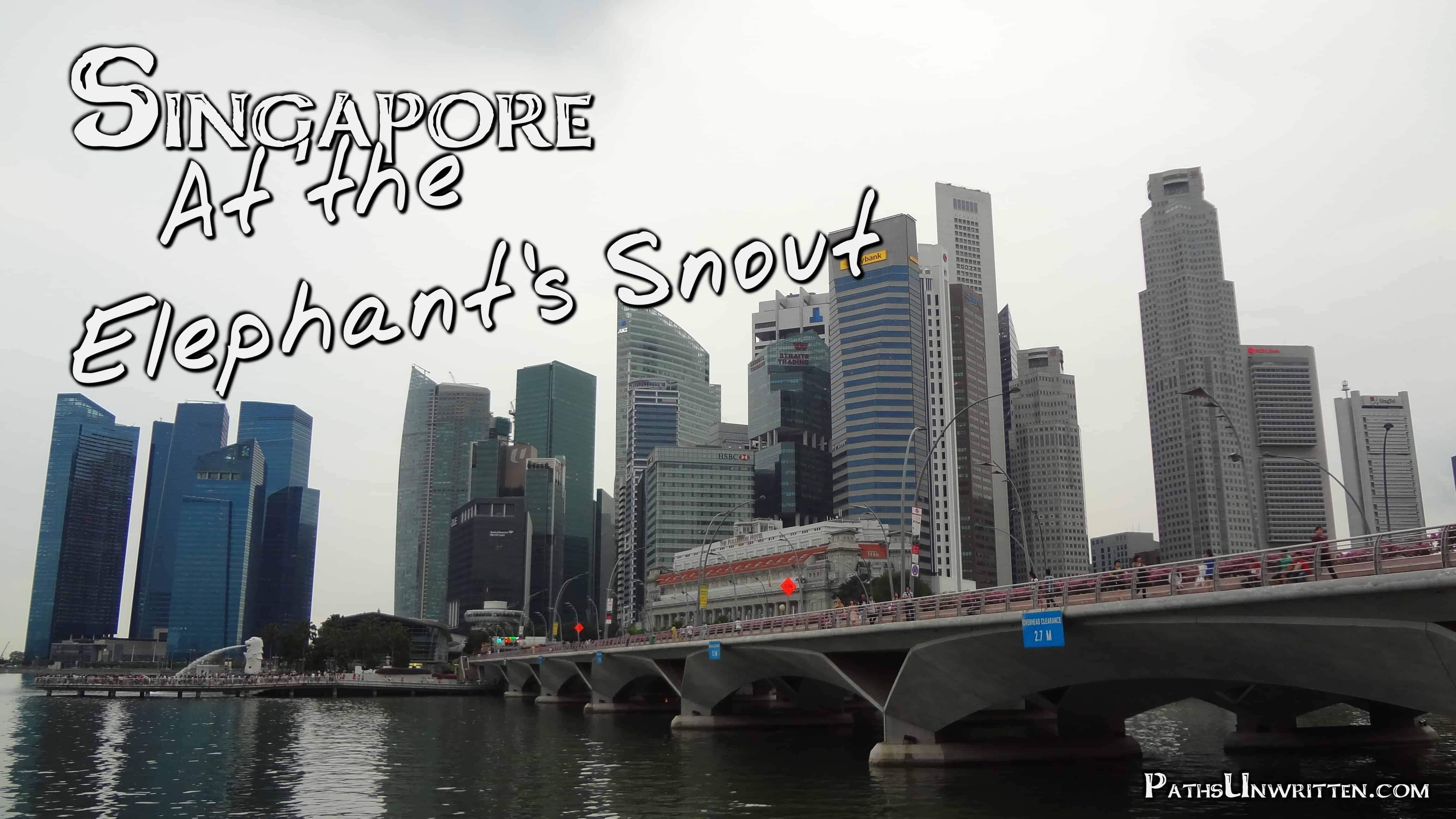 Singapore:  At the Elephant's Snout